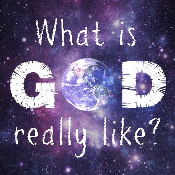 What is God really like? (A new series) - Christian Womens Blog ...