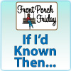 Front Porch Friday: If I'd Known Then Session 1 — How To Avoid a Train Wreck