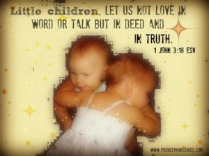 """Two little girls hugging with the scripture """"Little Children, let us not love in word or talk but in deed and in truth"""" 1 John 3:18 ESV"""