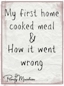 My first home cooked meal and how it went wrong