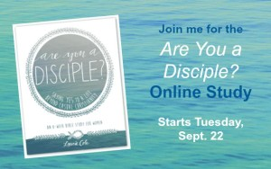 Join Laurie for the Are You a Disciple? Online Study!
