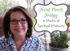Front Porch Friday: 4 Marks of Spiritual Maturity
